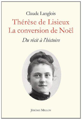 Thrse de Lisieux : La conversion de Nol. Du rcit  l'histoire