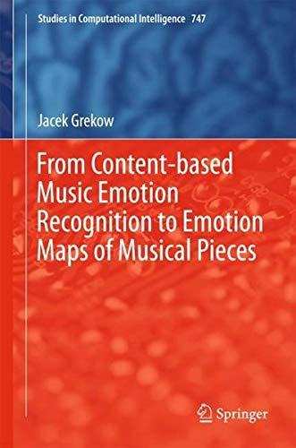 From Content-based Music Emotion Recognition to Emotion Maps of Musical Pieces (Studies in Computational Intelligence) por Jacek Grekow