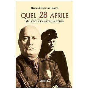 Quel 28 aprile. Mussolini e Claretta: la verità