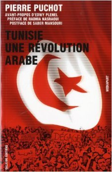 Tunisie, une rvolution arabe de Saber Mansouri (Postface),Pierre Puchot,Radhia Nasraoui (Prface) ( 7 avril 2011 )