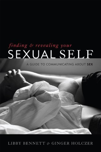 Finding and Revealing Your Sexual Self: A Guide to Communicating about Sex by Bennett PsyD Clinical Psychologist and Certified Sex Therap (2013) Paperback