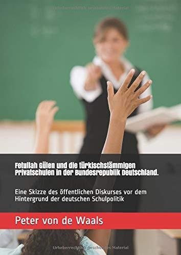 Fetullah Gülen und die türkischstämmigen Privatschulen in der Bundesrepublik Deutschland.: Eine Skizze des öffentlichen Diskurses vor dem Hintergrund der deutschen Schulpolitik
