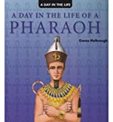 [( A Day in the Life of a Pharaoh )] [by: Emma Helbrough] [Sep-2007]