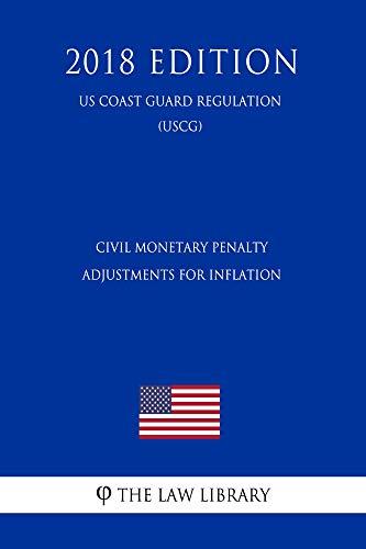 Civil Monetary Penalty Adjustments for Inflation (US Coast Guard Regulation) (USCG) (2018 Edition) (English Edition)