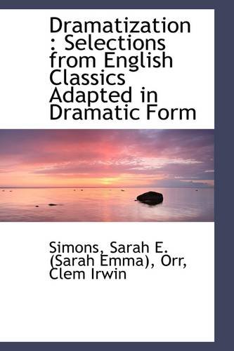 Dramatization: Selections from English Classics Adapted in Dramatic Form