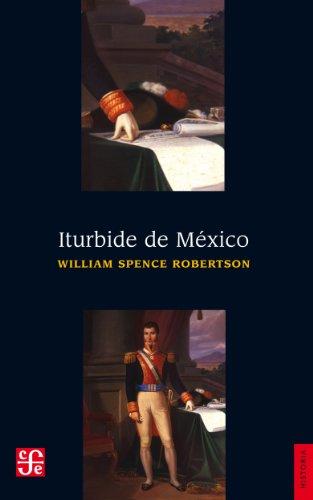 Iturbide de México por William Spence Robertson
