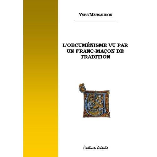 Yves Marsaudon,... L'Oecuménisme vu par un franc-maçon de tradition
