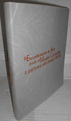 LA ENCUADERNACIÓN DE ARTE DESDE EL MUNDO CERVANTINO. El Quijote en el Museo Cerralbo 1905 - 2005. 1ª edición. Comisaria científica...