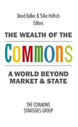 The Wealth of the Commons: A World Beyond Market and State