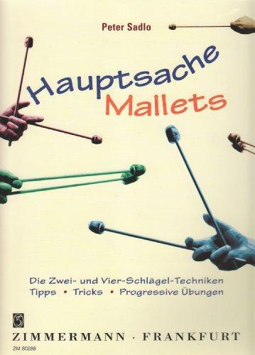Hauptsache Mallets: Die Zwei- und Vier-Schlägel-Techniken. Tipps, Tricks, Progressive Übungen. Hammer.