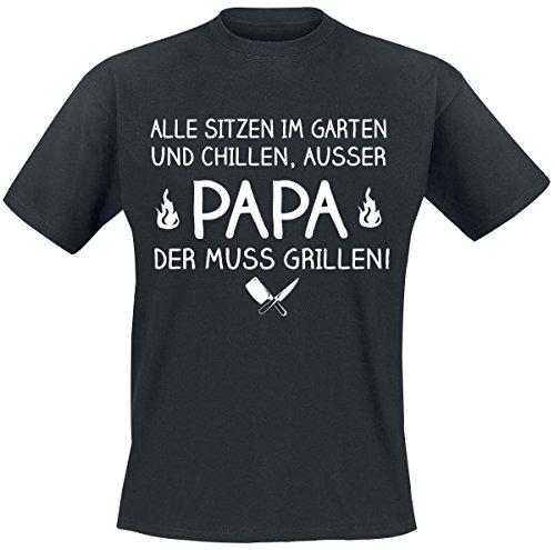 Hobby und Interessen Alle sitzen im Garten und Chillen, Ausser Papa der Muss Grillen! T-Shirt Schwarz 3XL