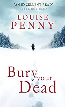 Bury Your Dead: A Chief Inspector Gamache Mystery, Book 6 by [Penny, Louise]