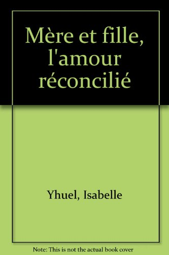 Mère et fille, l'amour réconcilié par Isabelle Yhuel