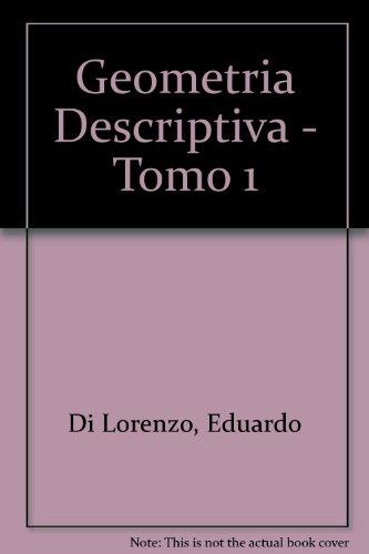 Geometria Descriptiva - Tomo 1 por Eduardo Di Lorenzo