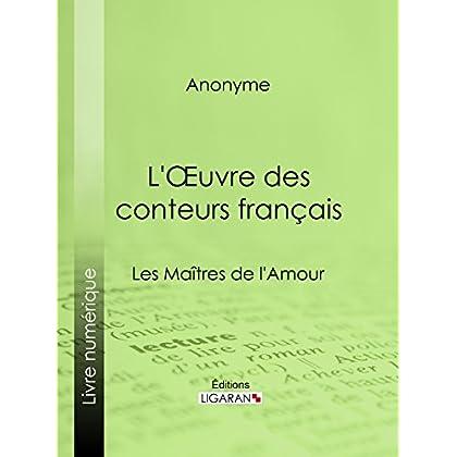 L'Oeuvre des conteurs français: Les Maîtres de l'Amour