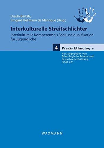 Interkulturelle Streitschlichter: Interkulturelle Kompetenz als Schlüsselqualifikation für Jugendliche (Praxis Ethnologie)
