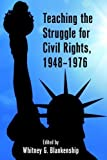 Teaching the Struggle for Civil Rights, 1948–1976 (Teaching Critical Themes in American History, Band 1)