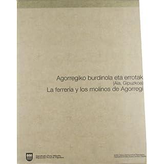 (b) Agorregiko Burdinola Eta Errotak (aia, Gipuzkoa) = La Ferreria Y Los Molinos De Agorregi (Adminzioa,Ekonomia,Zuzenb)