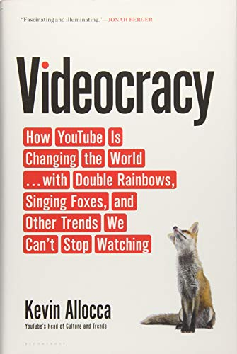 Videocracy: How Youtube Is Changing the World . . . with Double Rainbows, Singing Foxes, and Other Trends We Can't Stop Watching por Kevin Allocca
