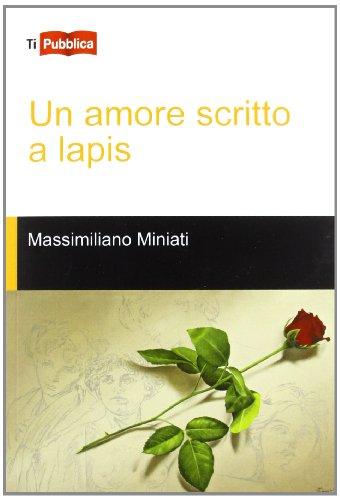 Un amore scritto a lapis (TiPubblica) por Massimiliano Miniati