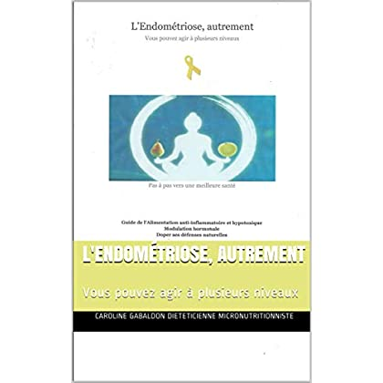 L'Endométriose, autrement: Vous pouvez agir à plusieurs niveaux
