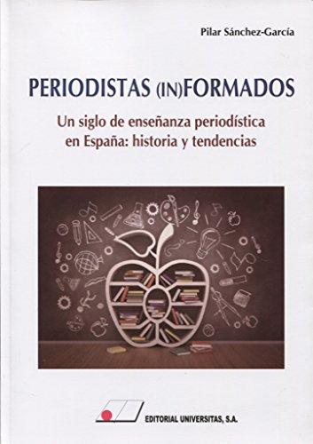 PERIODISTAS (IN) FORMADOS.Un siglo de enseñanza periodística en España: Historia y tendencias por Pilar Sánchez-Garcia