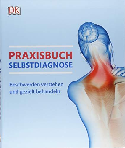 Praxisbuch Selbstdiagnose: Beschwerden verstehen und gezielt behandeln -