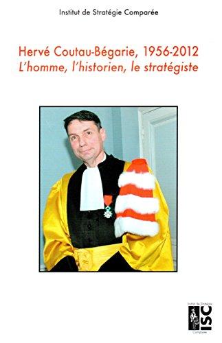 Herve Coutau-Begarie (1956-2012). l'Homme, l'Historien, le Strategiste par  Isc
