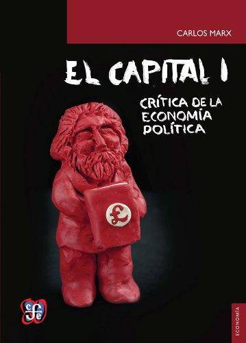 Capital I, El - Critica de La Economia Politica por Carlos Marx
