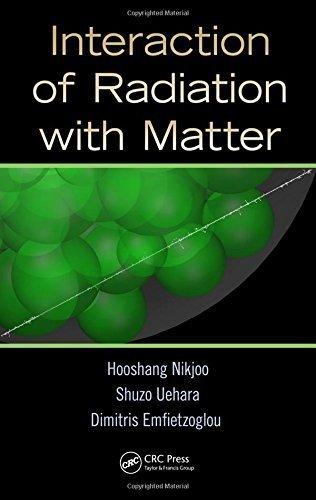 Interaction of Radiation with Matter by Hooshang Nikjoo (2012-06-11)