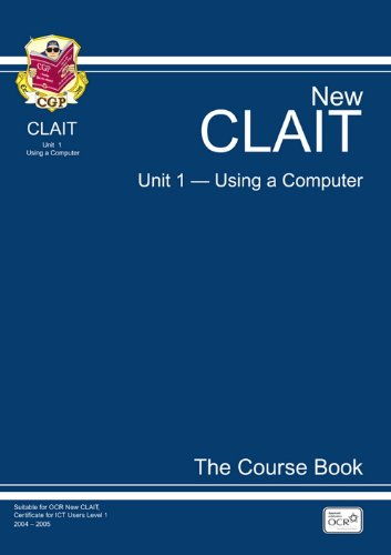 CLAIT Unit 1 Using a Computer: Unit 1: The Course Book por CGP Books