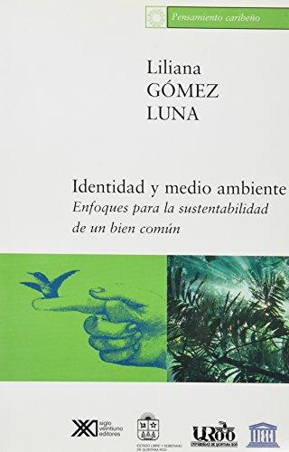 Identidad y medio ambiente: Enfoques para la sustentabilidad de un bien común (Ecología) por Liliana Gómez Luna