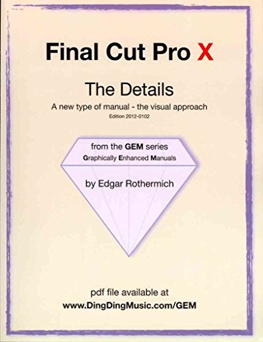 [(Final Cut Pro X - The Details : A New Type of Manual - The Visual Approach)] [By (author) Edgar Rothermich] published on (October, 2011) par Edgar Rmich