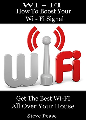 WI - FI: HOW TO BOOST YOUR WI - FI SIGNAL: Get the wi - fi and internet access you need all over your house (English Edition) Dls-system