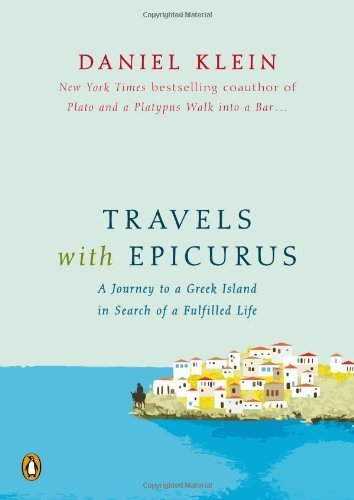 Travels with Epicurus: A Journey to a Greek Island in Search of a Fulfilled Life by Klein, Daniel (2012) Hardcover