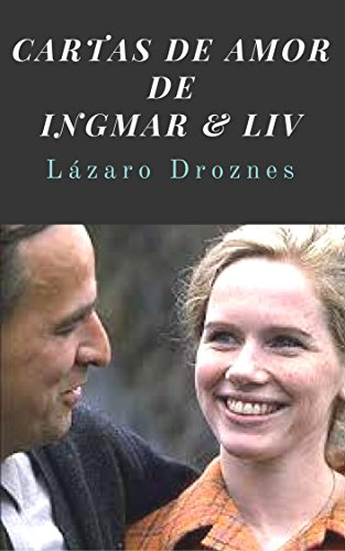 CARTAS DE AMOR de INGMAR & LIV: La hermosa historia entre Liv Ullman e Ingmar Bergman a través de 42 años de romance y de amistad.