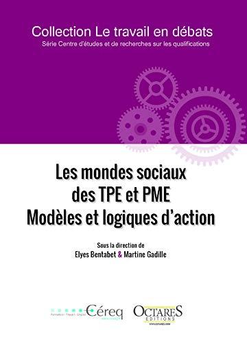 Les mondes sociaux des TPE et PME. Modèles et logiques d'action