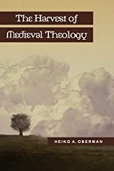Harvest of Medieval Theology, The: Gabriel Biel and Late Medieval Nominalism