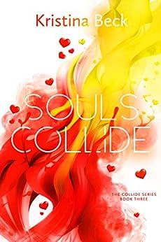 Souls Collide: Collide Series Book 3 (English Edition) de [Beck, Kristina]