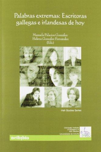 Palabras Extremas Escritoras Gall: Escritoras Gallegas E Irlandesas De Hoy (Estudios Irlandeses) por Manuela Palacios González