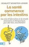 La santé commence par les intestins : Une mine d'informations et de conseils alimentaires et thérapeutiques pour aller bien naturellement !...