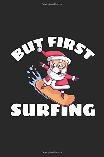 But First Surfing: Funny Santa Claus Notebook | Dot Grid | 120 Dotted Pages | 6x9 | Cute X-MAS Comic Design | Unique Christmas Journal | Journaling ... Men & Women | Individual Note Book, Notepad