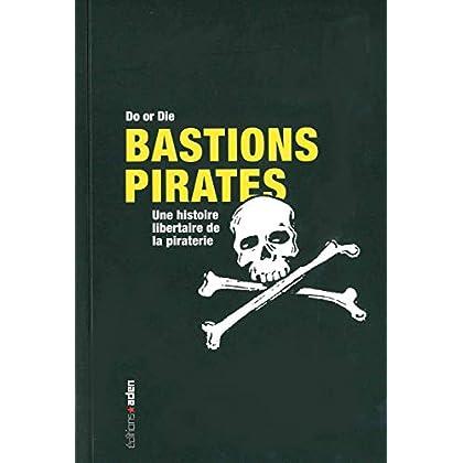 Bastions pirates: Une histoire libertaire de la piraterie