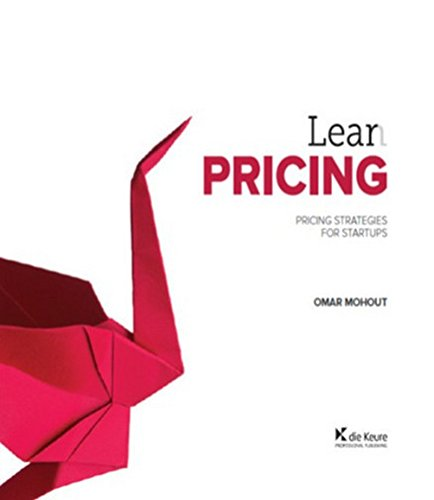 Lean Pricing: Pricing strategies for startups par Omar Mohout