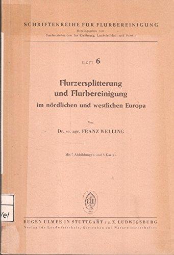 Flurzersplitterung und Flurbereinigung im nördlichen und westlichen Europa