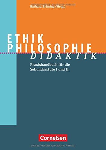 Fachdidaktik / Ethik/Philosophie Didaktik: Praxishandbuch für die Sekundarstufe I und II. Buch