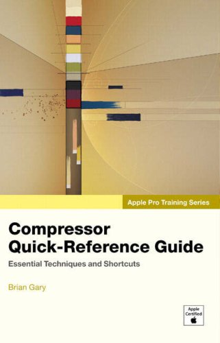 Compressor Quick-Reference Guide (Apple Pro Training Series)