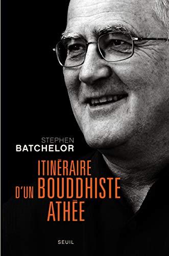 Itinéraire d'un bouddhiste athée par Stephen Batchelor