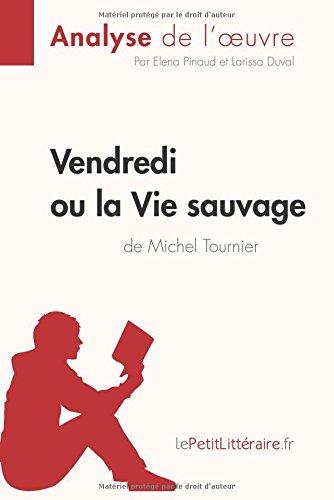 Vendredi ou la Vie sauvage de Michel Tournier (Analyse de l'oeuvre): Comprendre la littérature avec lePetitLittéraire.fr