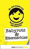 Babyrotz & Elternschiss: Aus der Sprechstunde eines Kinderarztes